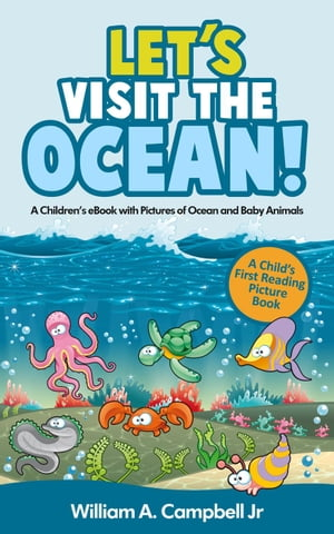 Let's Visit the Ocean! A Children's eBook with Pictures of Ocean Animals and Marine Life (A Child's 0-5 Age Group Reading Picture Book Series) Let's V