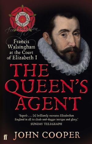 The Queen's Agent: Francis Walsingham at the Court of Elizabeth I Francis Walsingham at the Court of Elizabeth I