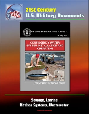21st Century U.S. Military Documents: Contingency Water System Installation and Operation (Air Force Handbook 10-222) - Sewage,  Latrine,  Kitchen Syste