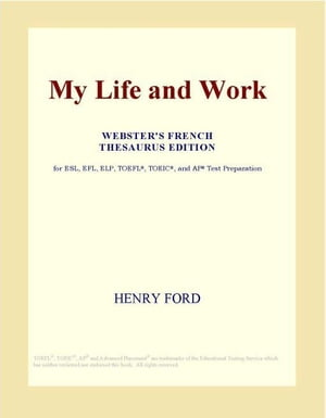 My Life and Work (Webster's French Thesaurus Edition)