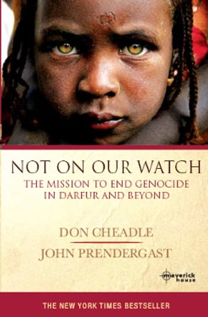 Not On Our Watch The mission to end genocide in Darfur and beyond