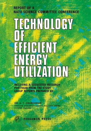 Technology of Efficient Energy Utilization The Report of a NATO Science Committee Conference Held at Les Arcs,  France,  8th ? 12th October,  1973