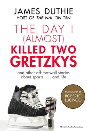 The Day I (Almost) Killed Two Gretzkys ...And Other Off-the-Wall Stories About Sports...and Life