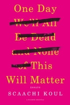 One Day We'll All Be Dead and None of This Will Matter Cover Image