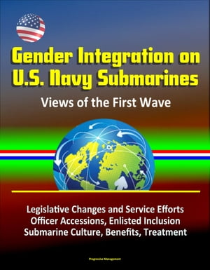 Gender Integration on U.S. Navy Submarines: Views of the First Wave - Legislative Changes and Service Efforts,  Officer Accessions,  Enlisted Inclusion,
