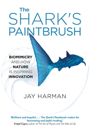 The Shark's Paintbrush Biomimicry and How Nature is Inspiring Innovation