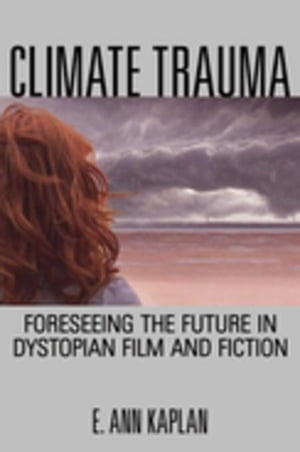 Climate Trauma: Foreseeing the Future in Dystopian Film and Fiction