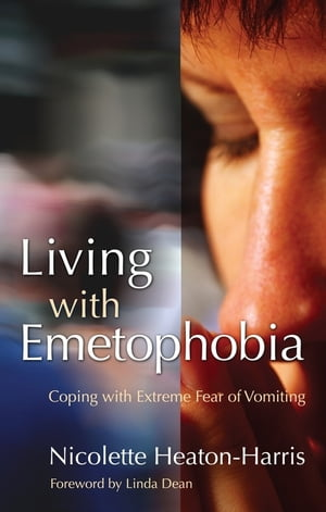 Living with Emetophobia Coping with Extreme Fear of Vomiting