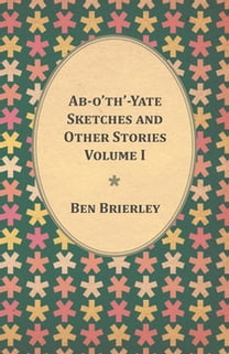 Ab-o'th'-Yate Sketches and Other Stories - Volume I
