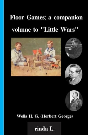 "Floor Games; a companion volume to ""Little Wars"""