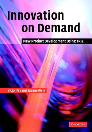 Innovation on Demand New Product Development Using TRIZ