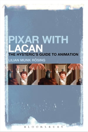 Pixar with Lacan The Hysteric's Guide to Animation