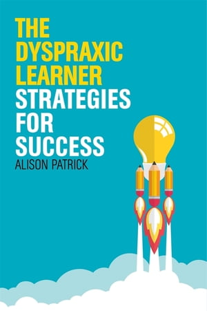 The Dyspraxic Learner Strategies for Success