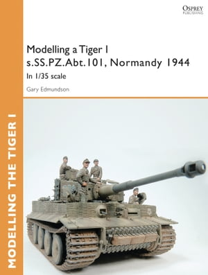 Modelling a Tiger I s.SS.PZ.Abt.101,  Normandy 1944 In 1/35 scale