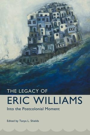 The Legacy of Eric Williams Into the Postcolonial Moment