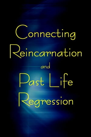 Connecting Reincarnation and Past Life Regression