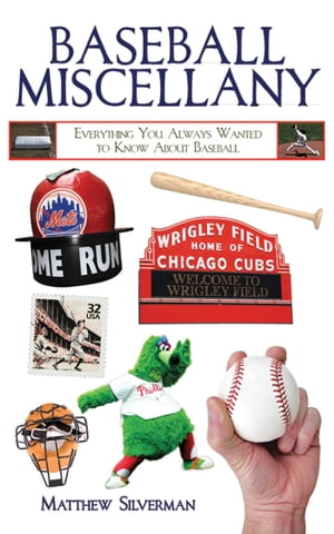 Baseball Miscellany Everything You Always Wanted to Know About Baseball