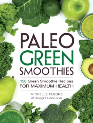Paleo Green Smoothies 150 Green Smoothie Recipes for Maximum Health