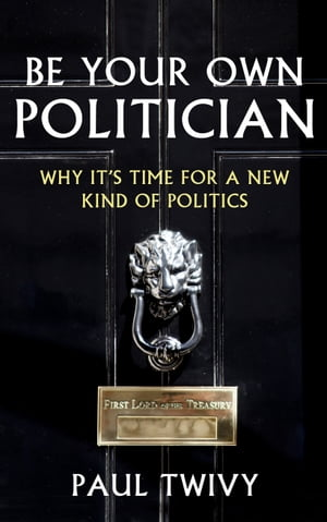 Be Your Own Politician Why It's Time For a New Kind of Politics