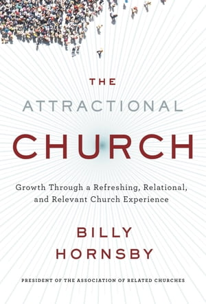 The Attractional Church Growth Through a Refreshing,  Relational,  and Relevant Church Experience