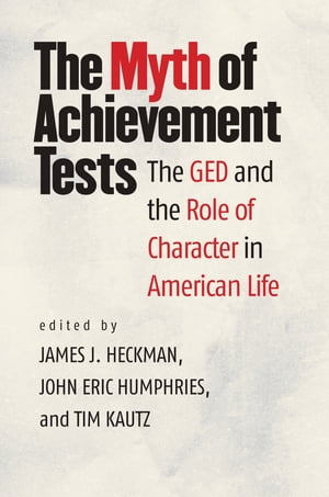 The Myth of Achievement Tests The GED and the Role of Character in American Life