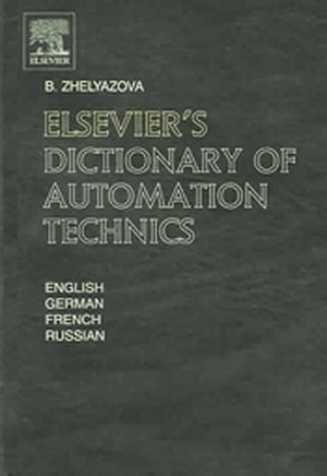 Elsevier's Dictionary of Automation Technics In English,  German,  French and Russian