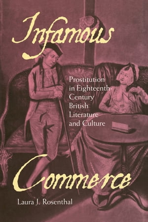 Infamous Commerce Prostitution in Eighteenth-Century British Literature and Culture