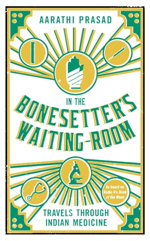 In the Bonesetter's Waiting Room: Travels Through Indian Medicine