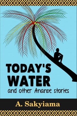 Today's Water and Other Ananse Stories African Fireside Classics,  #1
