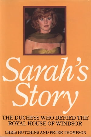 Sarah's Story The Duchess that Defied the House of Windsor