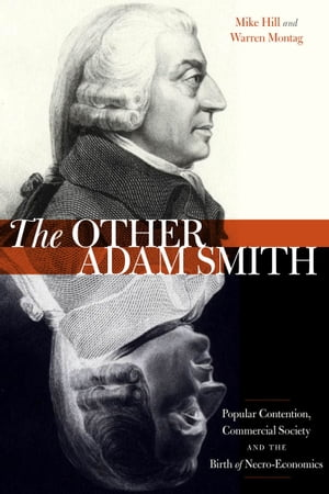 The Other Adam Smith Popular Contention,  Commercial Society,  and the Birth of Necro-Economics