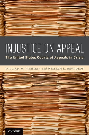Injustice On Appeal The United States Courts of Appeals in Crisis