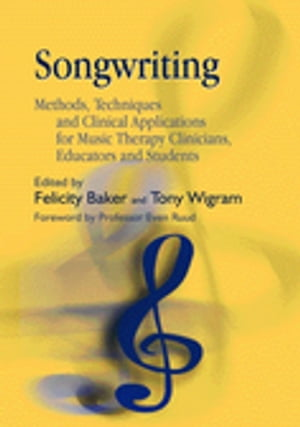 Songwriting Methods,  Techniques and Clinical Applications for Music Therapy Clinicians,  Educators and Students