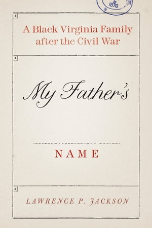 My Father's Name A Black Virginia Family after the Civil War