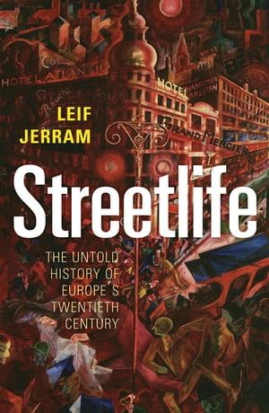 Streetlife: The Untold History of Europe's Twentieth Century