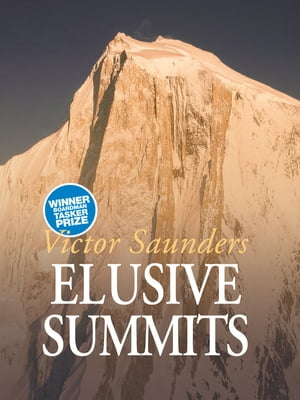 Elusive Summits Four expeditions in the Karakoram