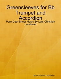 Greensleeves for Bb Trumpet and Accordion - Pure Duet Sheet Music By Lars Christian Lundholm