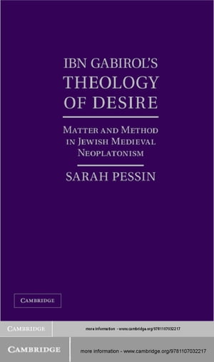 Ibn Gabirol's Theology of Desire Matter and Method in Jewish Medieval Neoplatonism