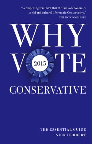 Why Vote Conservative 2015 The Essential Guide