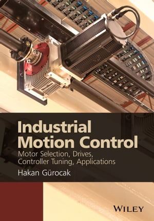 Industrial Motion Control Motor Selection,  Drives,  Controller Tuning,  Applications