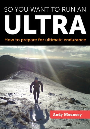 So you want to run an Ultra How to prepare for ultimate endurance