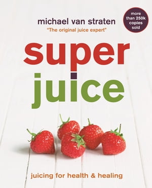 Superjuice Juicing for Health and Healing