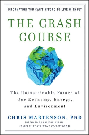 The Crash Course The Unsustainable Future Of Our Economy,  Energy,  And Environment