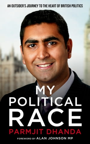 My Political Race An Outsider's Journey to the Heart of British Politics