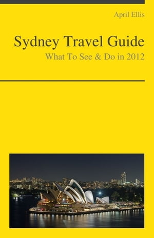 Sydney,  Australia Travel Guide - What To See & Do