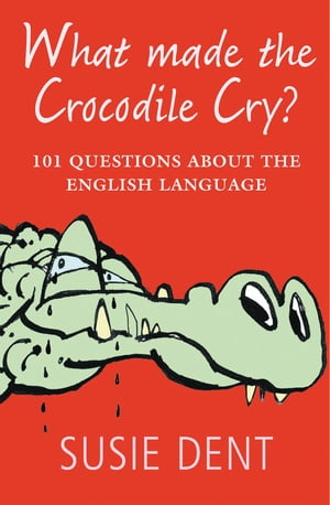 What Made The Crocodile Cry?:101 questions about the English language