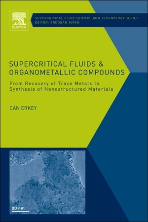 Supercritical Fluids and Organometallic Compounds From Recovery of Trace Metals to Synthesis of Nanostructured Materials