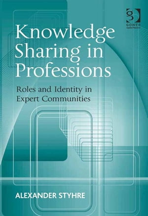 Knowledge Sharing in Professions Roles and Identity in Expert Communities