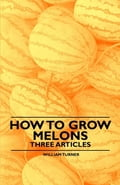 online magazine -  How to Grow Melons - Three Articles