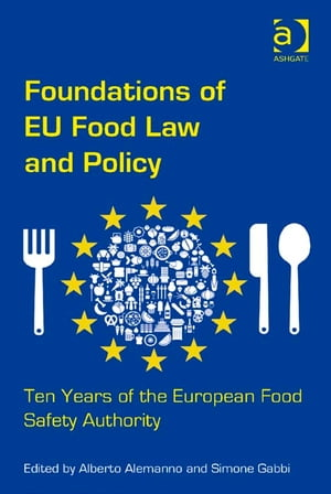 Foundations of EU Food Law and Policy Ten Years of the European Food Safety Authority